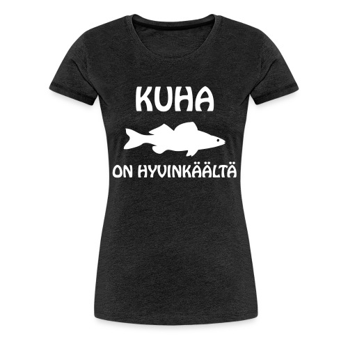 KUHA ON HYVINKÄÄLTÄ - Naisten premium t-paita