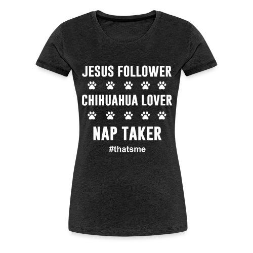 Jesus follower chihuahua lover nap taker - Women's Premium T-Shirt