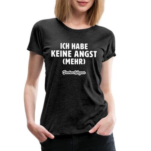 Ich habe keine Angst (mehr) - Frauen Premium T-Shirt