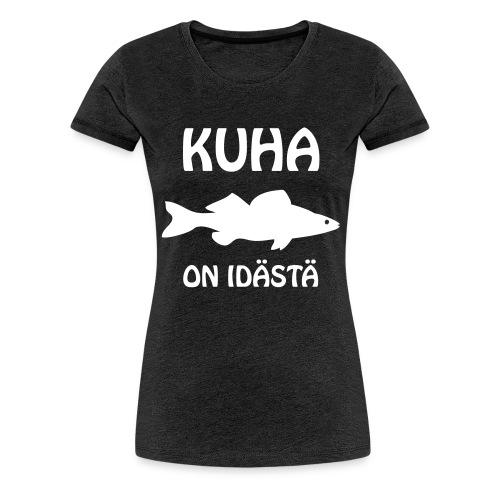 KUHA ON IDÄSTÄ - Naisten premium t-paita