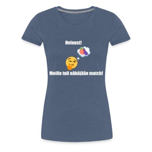 Heloust! Meille tuli näköjään match! - Naisten premium t-paita