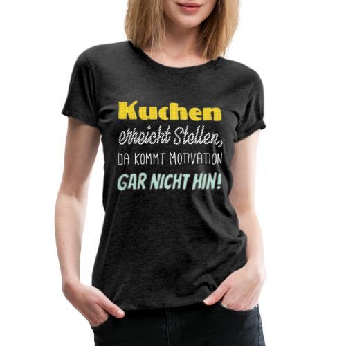 Kuchen die beste Motivation - Frauen Premium T-Shirt