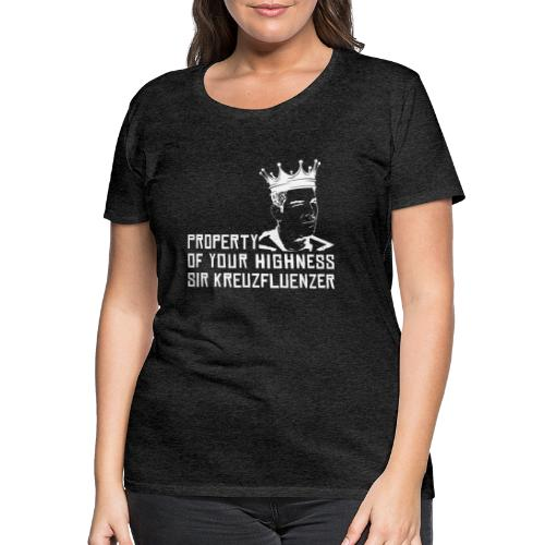 Property of your Highness WHITE - Frauen Premium T-Shirt