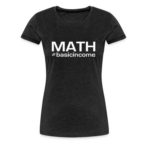 math white - Vrouwen Premium T-shirt