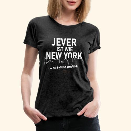 Jever ist wie New York ... nur ganz anders - Frauen Premium T-Shirt