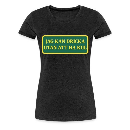 Jag kan dricka utan att ha kul - Premium-T-shirt dam