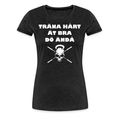 Träna hårt ät bra dö ändå - Premium-T-shirt dam