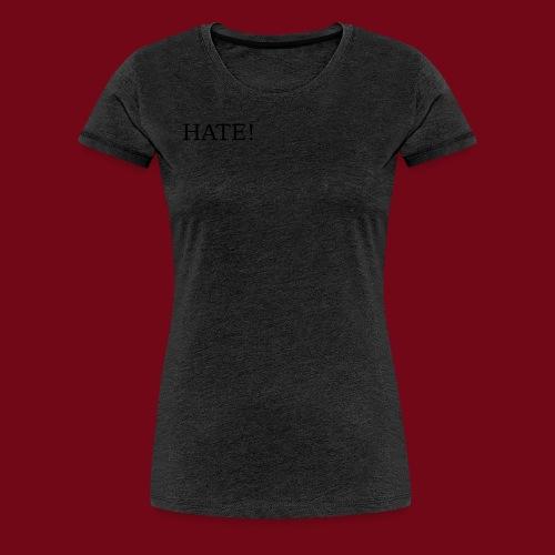 hate! - Frauen Premium T-Shirt
