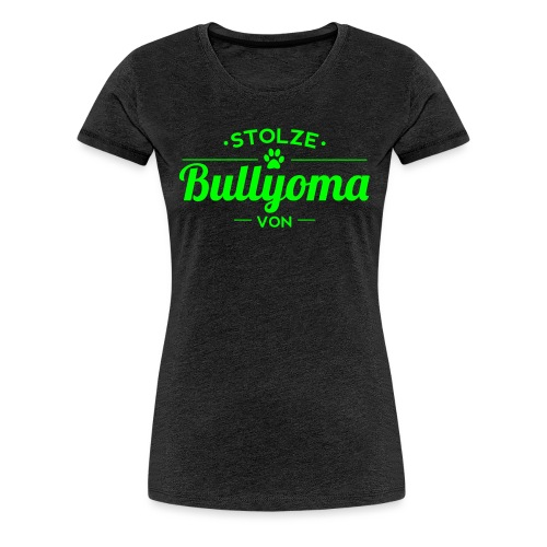 Stolze Bullyoma Wunschname - Frauen Premium T-Shirt
