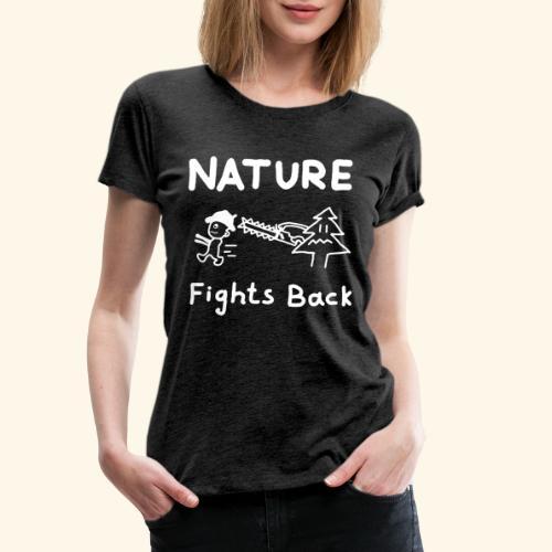 Nature fights back - Frauen Premium T-Shirt