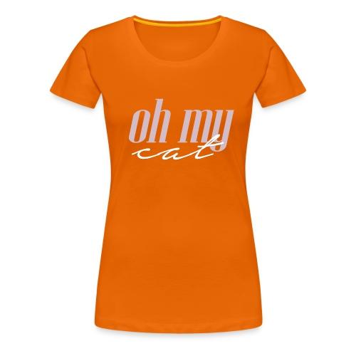 Oh my cat - Camiseta premium mujer