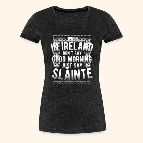 Ireland Shirt Sláinte - Frauen Premium T-Shirt