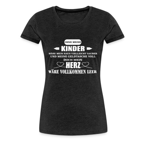 Ohne meine Kinder wäre mein Herz leer - Frauen Premium T-Shirt