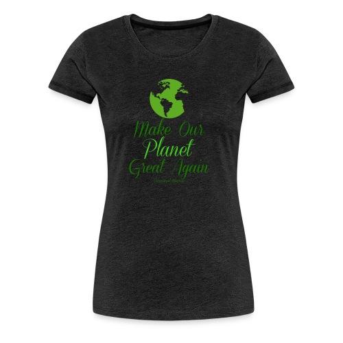 Make our planet great again - Frauen Premium T-Shirt