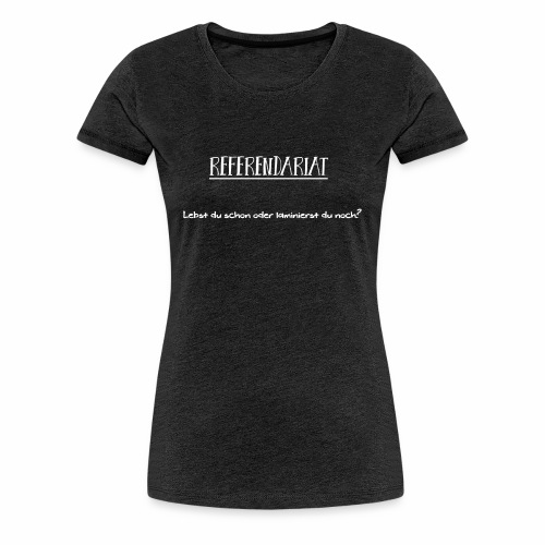 Referendariat - Laminierst du noch - Frauen Premium T-Shirt