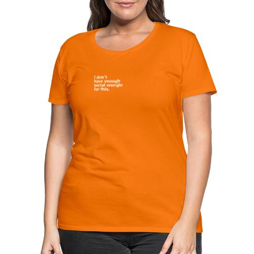 I do not have enough social energy for this. - Women's Premium T-Shirt