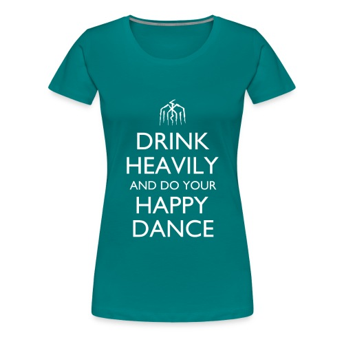 Drink Heavily and do your Happy Dance Design - Women's Premium T-Shirt