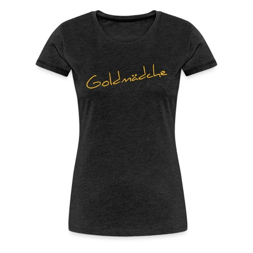 Goldmädche - Frauen Premium T-Shirt