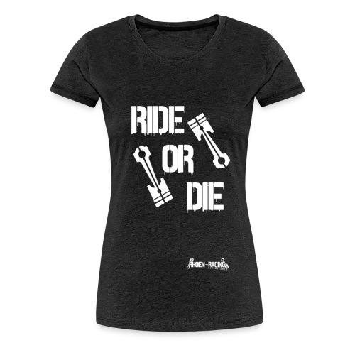 Ride or Die - Frauen Premium T-Shirt