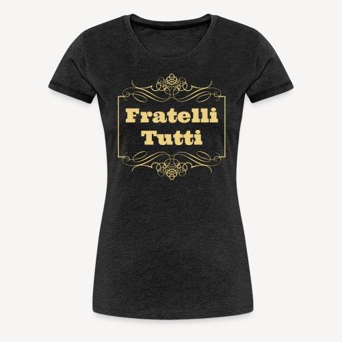 FRATELLI TUTTI - Women's Premium T-Shirt