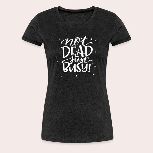 Not DEAD Just BUSY! - Frauen Premium T-Shirt