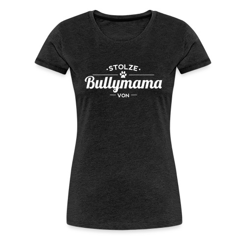 Bullymama Wunschname - Frauen Premium T-Shirt