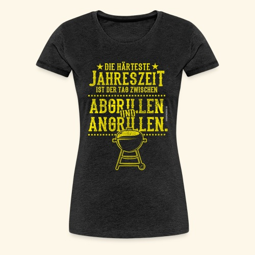 Grill-T-Shirt Grillsaison Abgrillen Angrillen - Frauen Premium T-Shirt