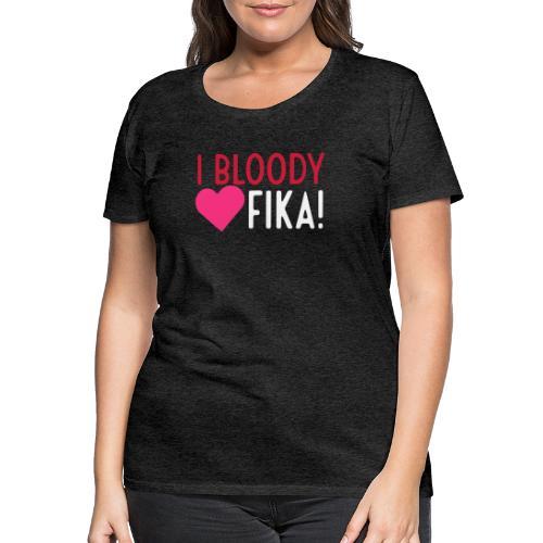 I bloody love fika - customizable colours - Naisten premium t-paita