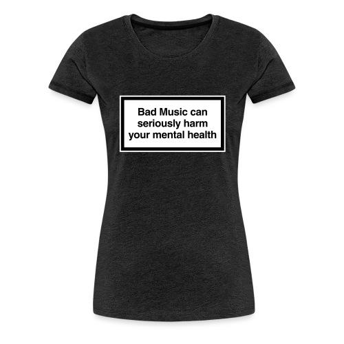 Bad music can harm you - Women's Premium T-Shirt