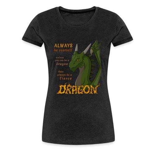 Sei du selbst, sei ein Drache! - Frauen Premium T-Shirt