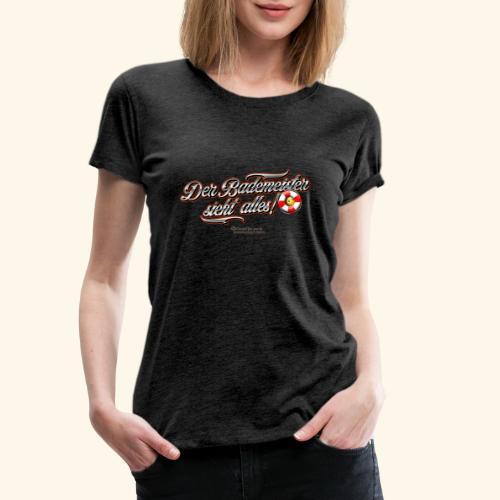 Bademeister Spruch Der Bademeister sieht alles - Frauen Premium T-Shirt
