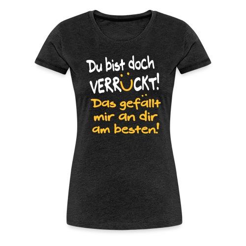 Verrückt Gefällt Mir Freundschaft Geschenk Spruch - Frauen Premium T-Shirt