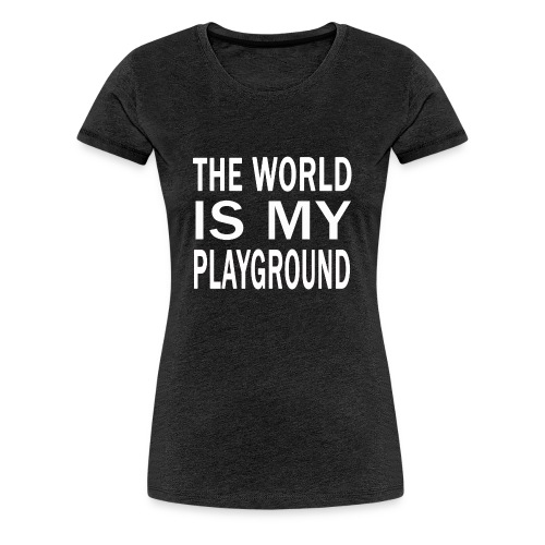 theworldismyplayground png - Frauen Premium T-Shirt