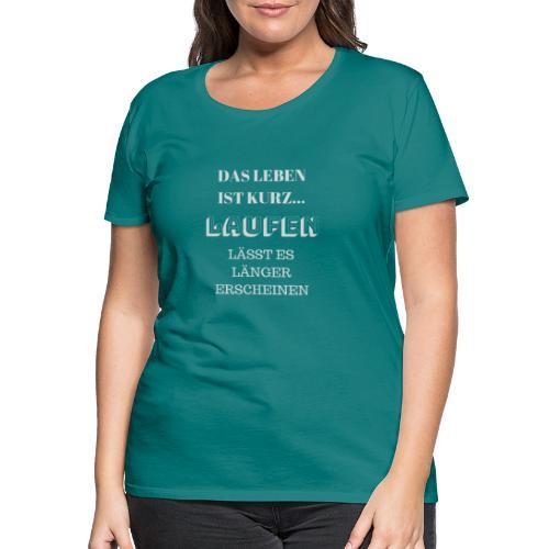 LAUFEN LAESST DAS LEBEN LÄNGER ERSCHEINEN - Frauen Premium T-Shirt