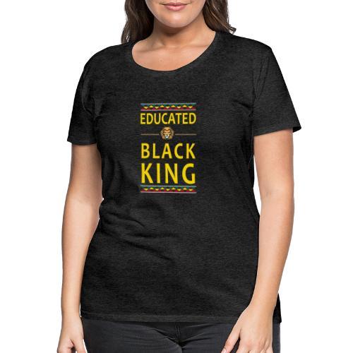 Educated Black King abstand - Frauen Premium T-Shirt