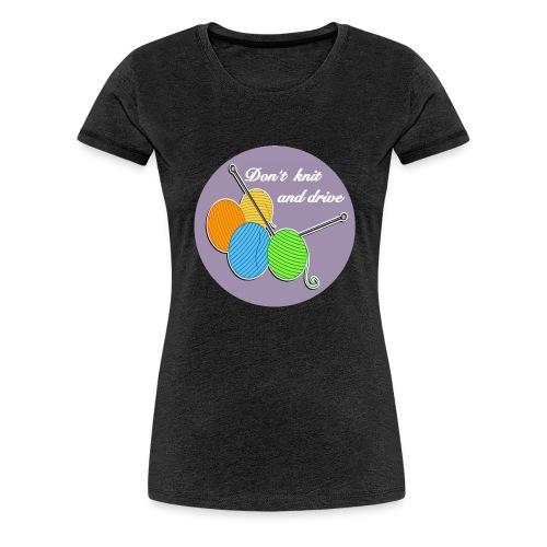 Don`t knit and drive - Frauen Premium T-Shirt