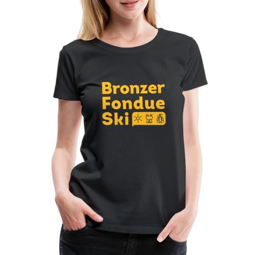 Bronzer, Fondue, Ski - T-shirt Premium Femme