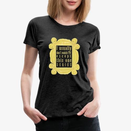 dla tych co lubią serial(e) - Koszulka damska Premium