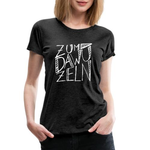 Zum dawuzeln - Frauen Premium T-Shirt