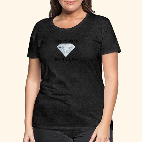 Happy Wife Happy Life glückliche Frau Frauen - Frauen Premium T-Shirt