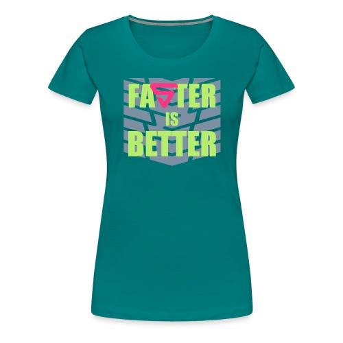 Faster is Better - T-shirt Premium Femme