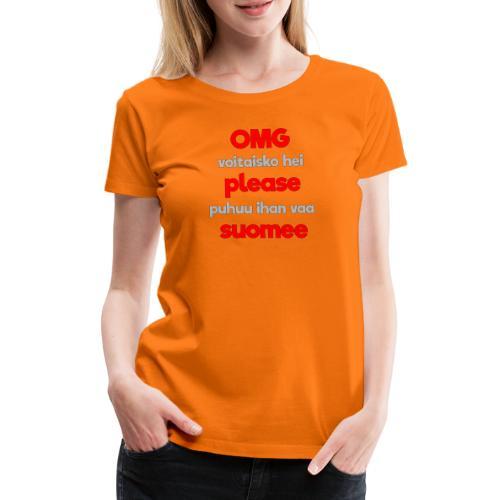 OMG please puhutaa suomee, punainen - Naisten premium t-paita