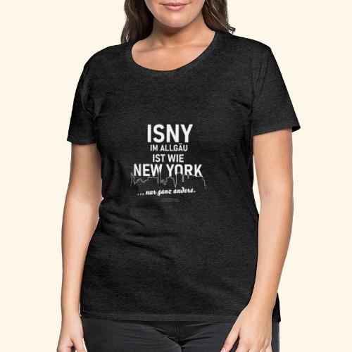 Isny im Allgäu ✨ist wie New York 🌁🗽 - Frauen Premium T-Shirt