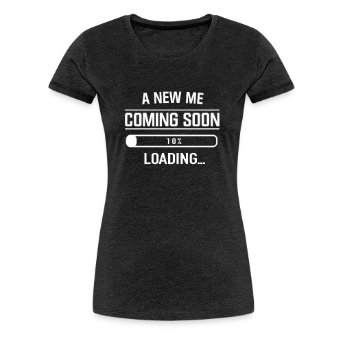 A New Me Coming Soon - Frauen Premium T-Shirt