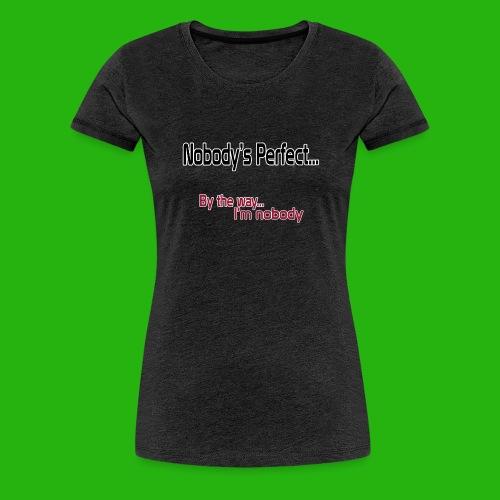 Nobody's perfect BTW I'm nobody shirt - Women's Premium T-Shirt