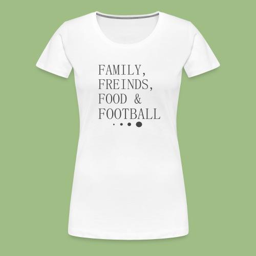 Family, Freinds, Food & Football - Premium-T-shirt dam