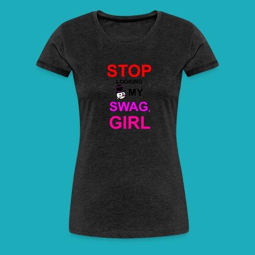 My Swag Stop Looking, Girl - Women's Premium T-Shirt