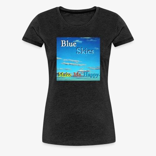 Blue Skies Make Me Happy - Premium T-skjorte for kvinner