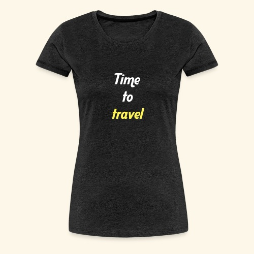 Time to travel - T-shirt Premium Femme