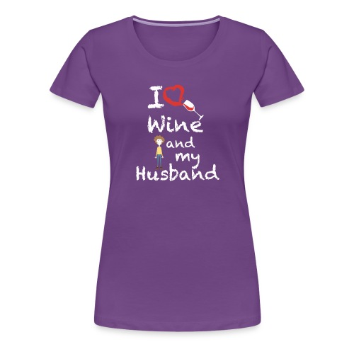 I love Red wine & my Husband Couples Pairs Wedding - Maglietta Premium da donna